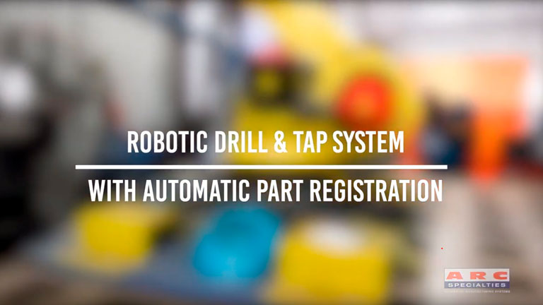 ARC Specialties | Robotic Drill & Tap System with Automatic Part Registration