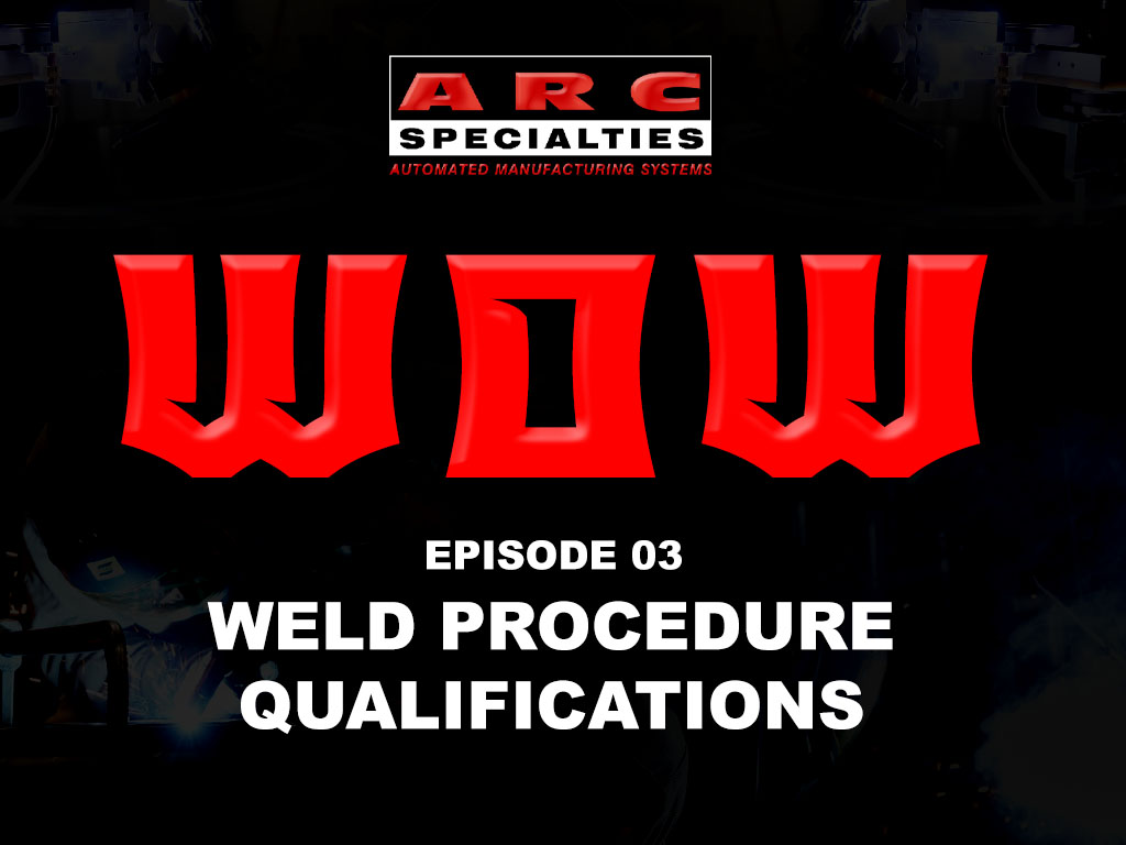 weld of the week arc specialties weld procedure qualifications