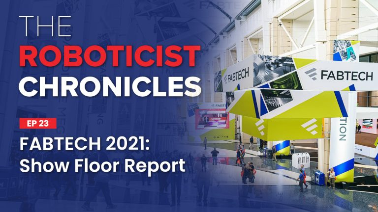 fabtech 2021 chicago the roboticist chronicles podcast